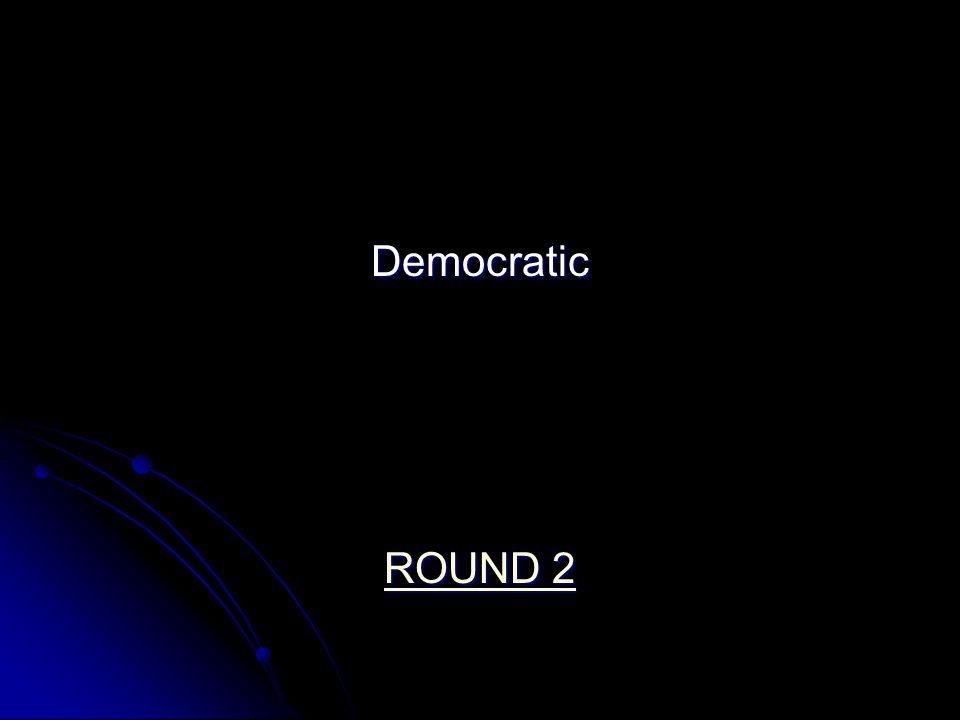Democratic ROUND 2 ROUND 2
