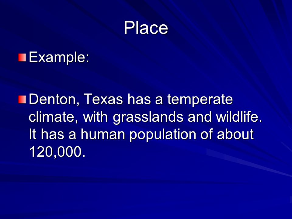 Place Example: Denton, Texas has a temperate climate, with grasslands and wildlife.