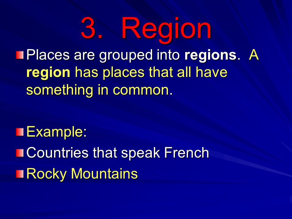 3. Region Places are grouped into regions. A region has places that all have something in common.