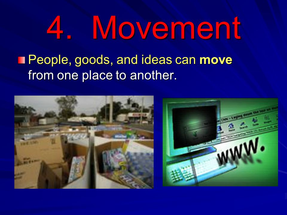 4. Movement People, goods, and ideas can move from one place to another.