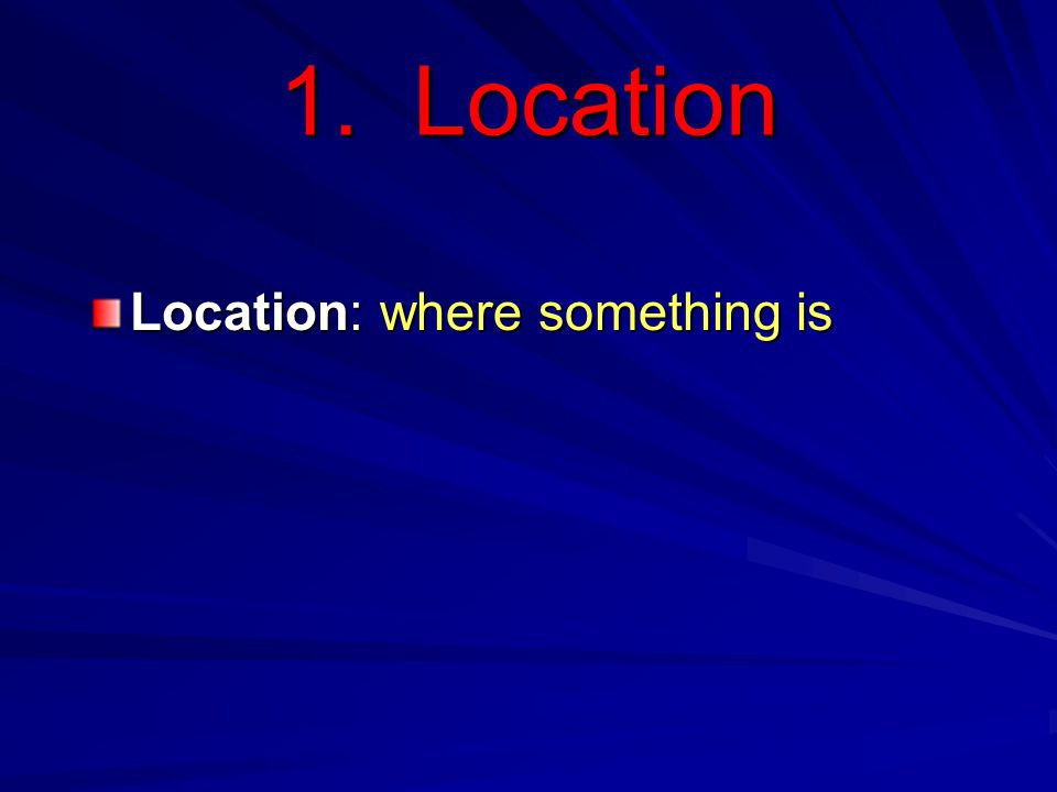 1. Location Location: where something is