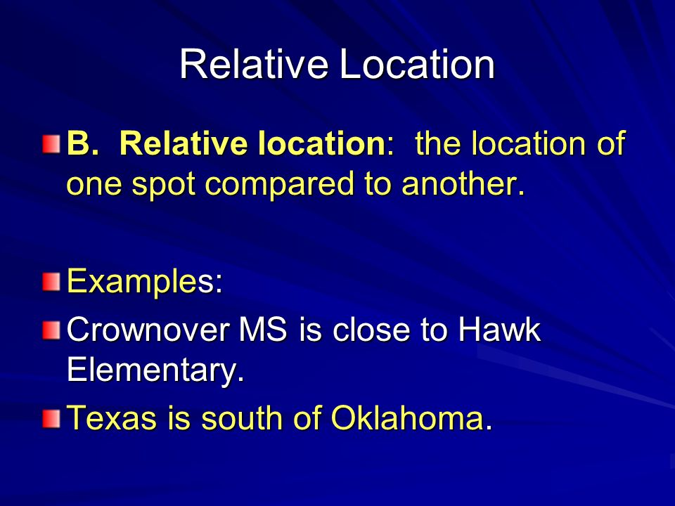 Relative Location B. Relative location: the location of one spot compared to another.