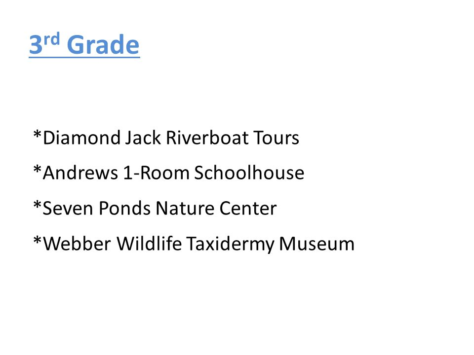 3 rd Grade *Diamond Jack Riverboat Tours *Andrews 1-Room Schoolhouse *Seven Ponds Nature Center *Webber Wildlife Taxidermy Museum