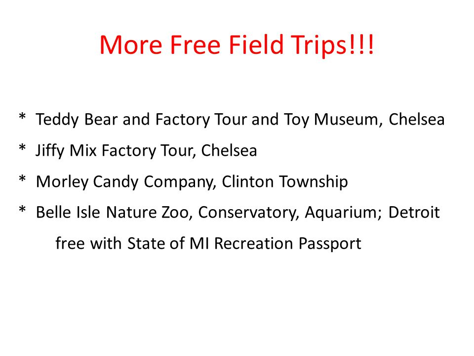 More Free Field Trips!!! * Teddy Bear and Factory Tour and Toy Museum, Chelsea * Jiffy Mix Factory Tour, Chelsea * Morley Candy Company, Clinton Towns