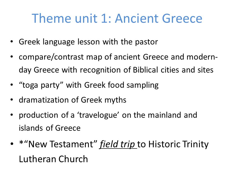 Theme unit 1: Ancient Greece Greek language lesson with the pastor compare/contrast map of ancient Greece and modern- day Greece with recognition of B