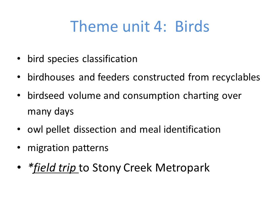 Theme unit 4: Birds bird species classification birdhouses and feeders constructed from recyclables birdseed volume and consumption charting over many