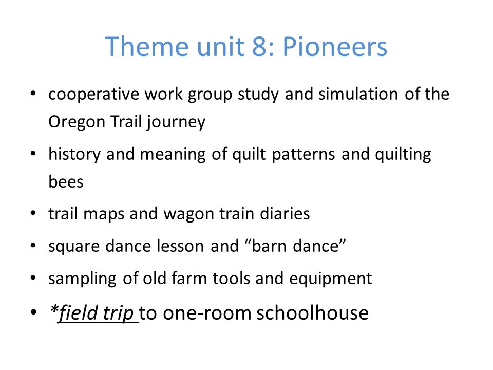 Theme unit 8: Pioneers cooperative work group study and simulation of the Oregon Trail journey history and meaning of quilt patterns and quilting bees