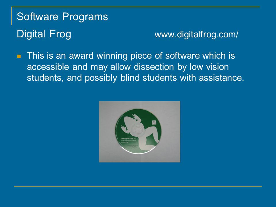 Software Programs The Rainforest http://www.digitalfrog.com/products/rainforest.html This is a fully accessible software program that enables students to take a field trip through a rain forest.