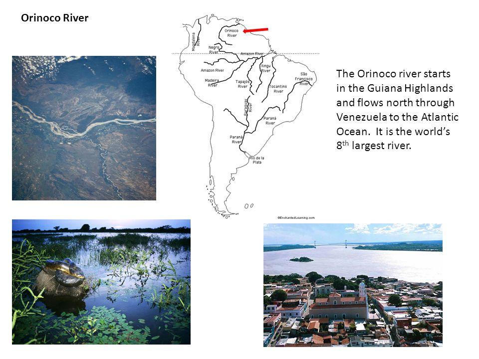 Orinoco River The Orinoco river starts in the Guiana Highlands and flows north through Venezuela to the Atlantic Ocean.