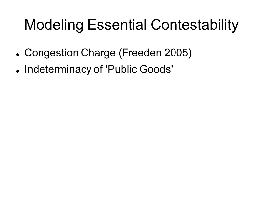 Modeling Essential Contestability Congestion Charge (Freeden 2005) Indeterminacy of Public Goods