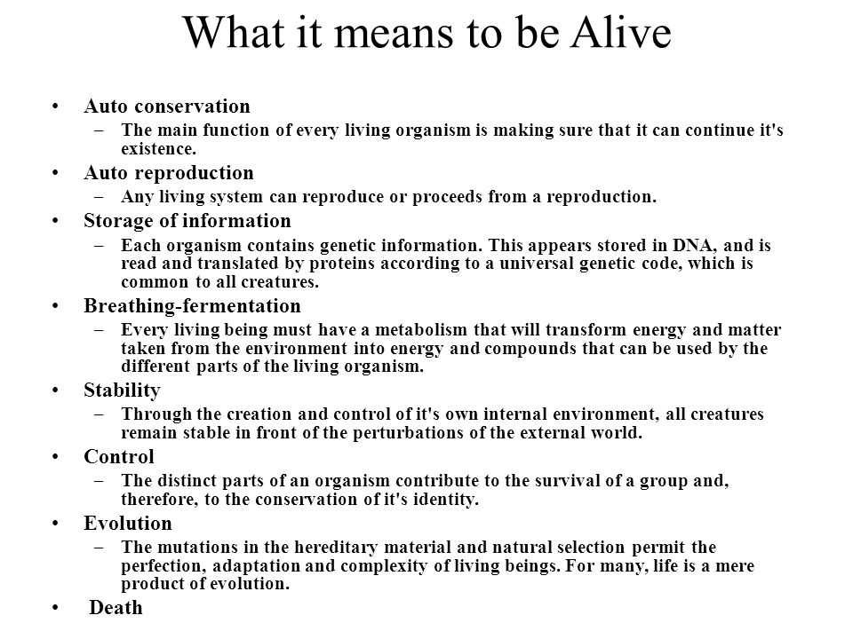 What it means to be Alive Auto conservation –The main function of every living organism is making sure that it can continue it s existence.