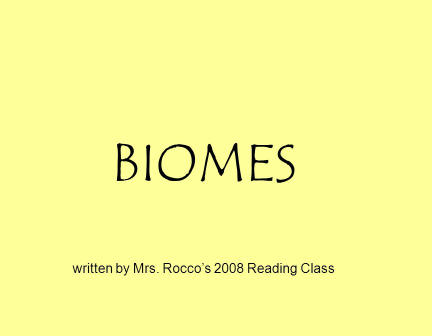 BIOMES written by Mrs. Rocco's 2008 Reading Class