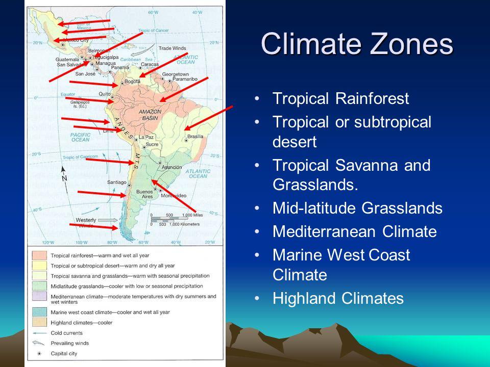 Climate Zones Tropical Rainforest Tropical or subtropical desert Tropical Savanna and Grasslands. Mid-latitude Grasslands Mediterranean Climate Marine