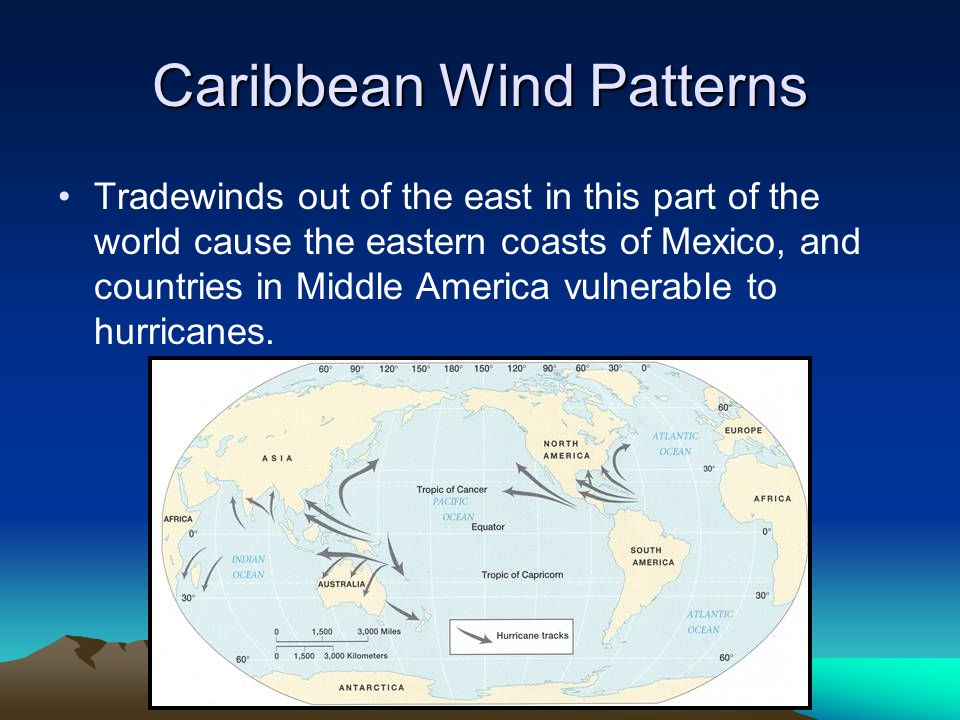 Caribbean Wind Patterns Tradewinds out of the east in this part of the world cause the eastern coasts of Mexico, and countries in Middle America vulne