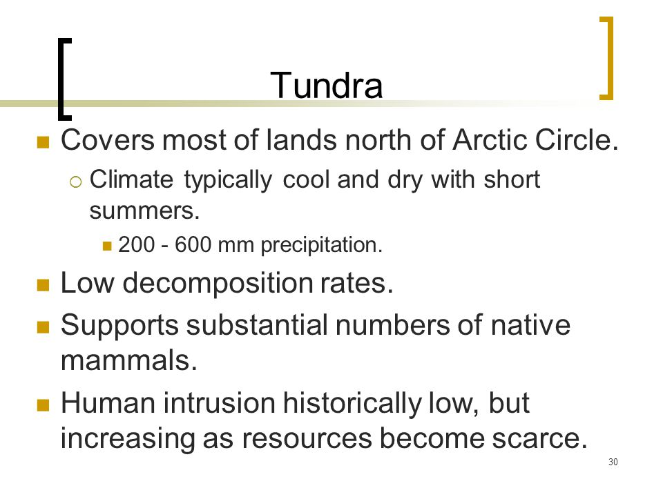 30 Tundra Covers most of lands north of Arctic Circle.