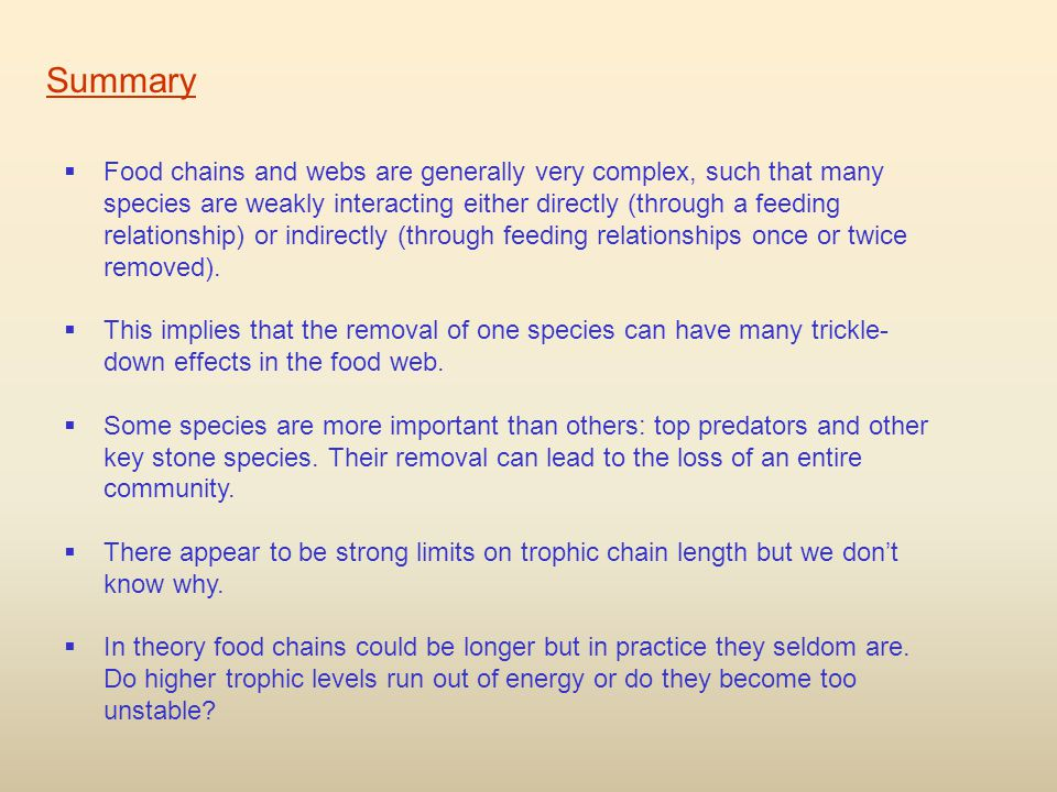 Summary  Food chains and webs are generally very complex, such that many species are weakly interacting either directly (through a feeding relationship) or indirectly (through feeding relationships once or twice removed).