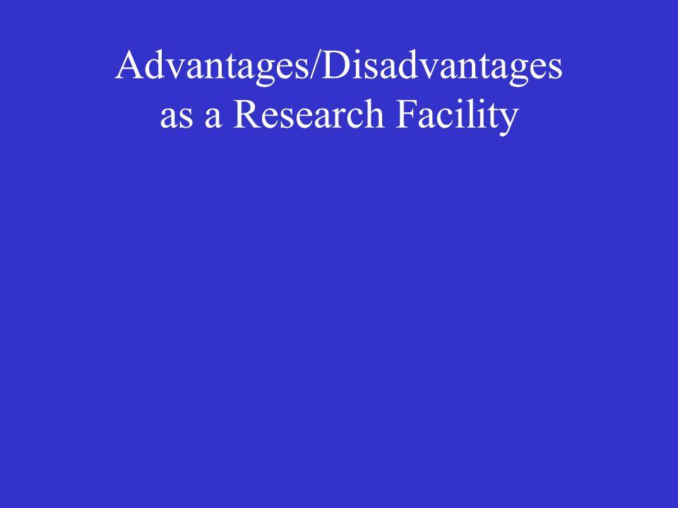 Advantages/Disadvantages as a Research Facility