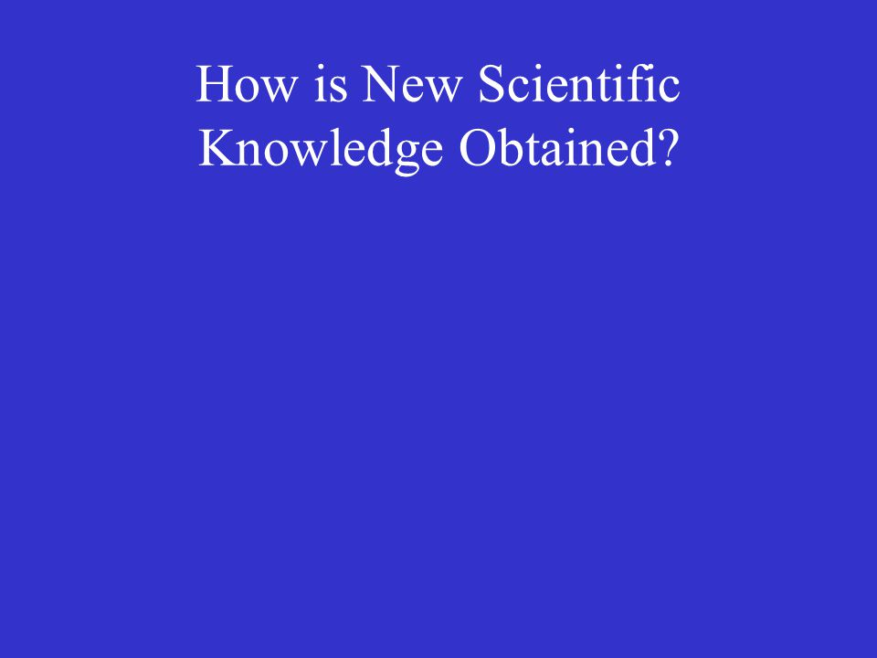 How is New Scientific Knowledge Obtained?