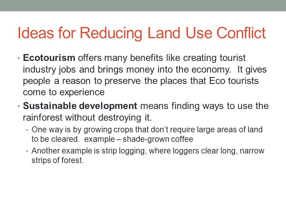 Ideas for Reducing Land Use Conflict Ecotourism offers many benefits like creating tourist industry jobs and brings money into the economy.