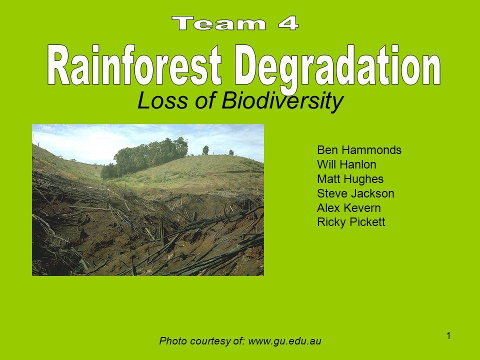 Loss of Biodiversity Photo courtesy of: www.gu.edu.au 1 Ben Hammonds Will Hanlon Matt Hughes Steve Jackson Alex Kevern Ricky Pickett
