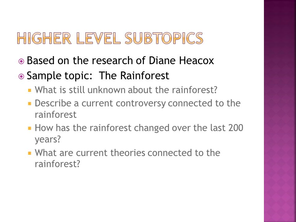  Based on the research of Diane Heacox  Sample topic: The Rainforest  What is still unknown about the rainforest.