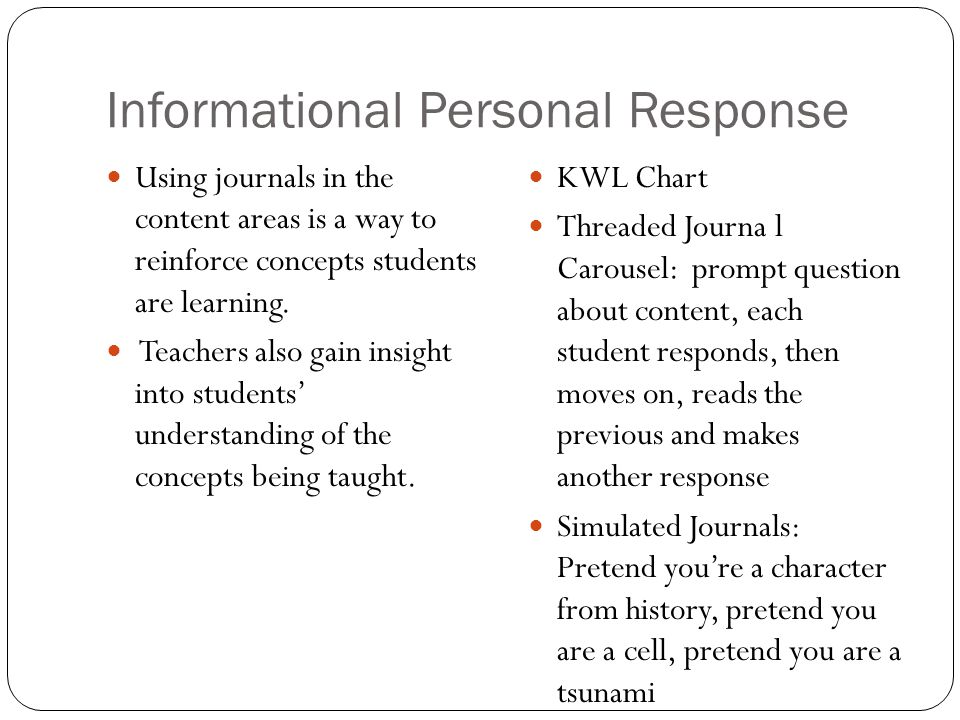 Informational Personal Response Using journals in the content areas is a way to reinforce concepts students are learning.