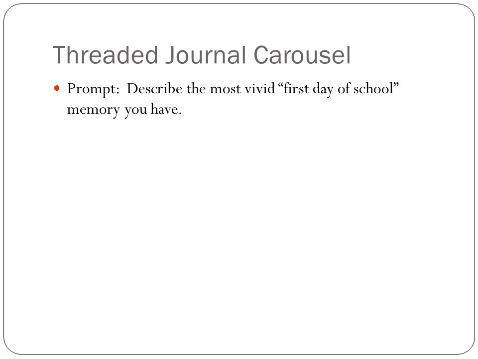 Threaded Journal Carousel Prompt: Describe the most vivid first day of school memory you have.