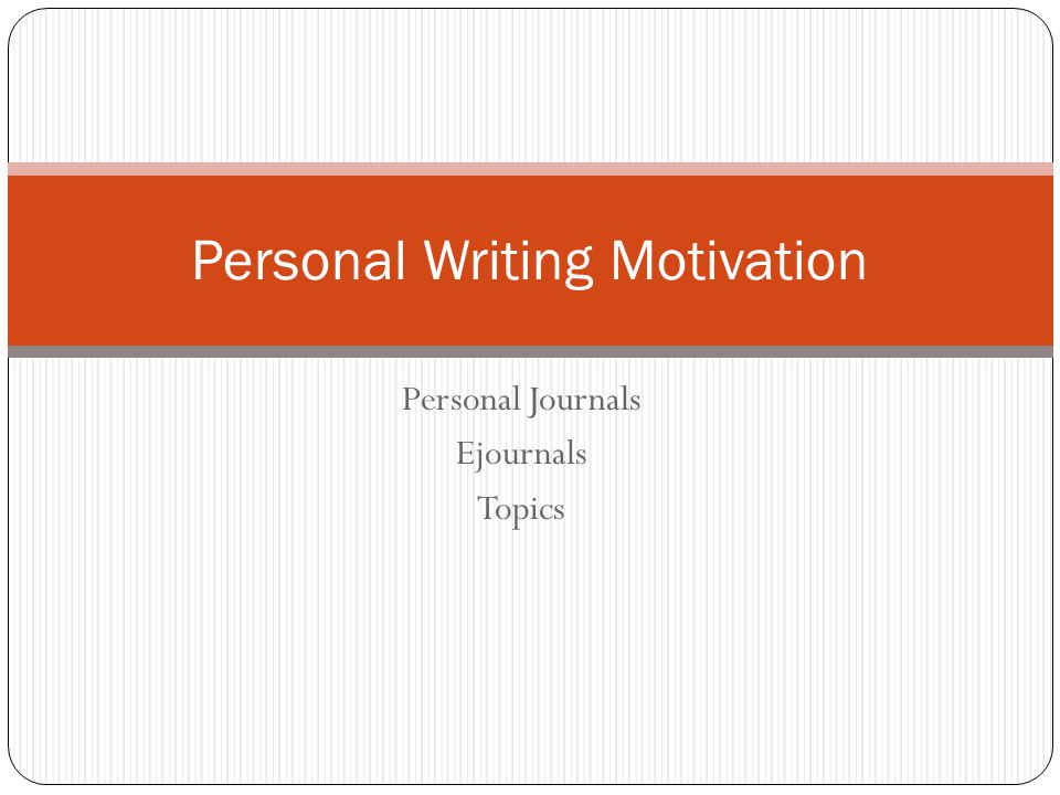 Personal Journals Ejournals Topics Personal Writing Motivation