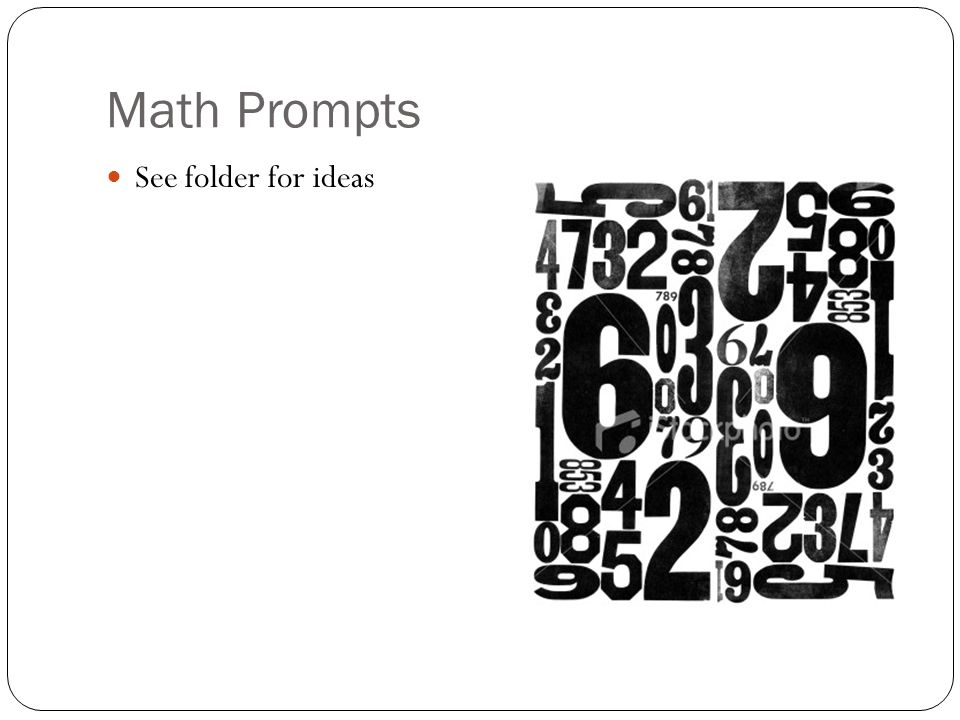 Math Prompts See folder for ideas