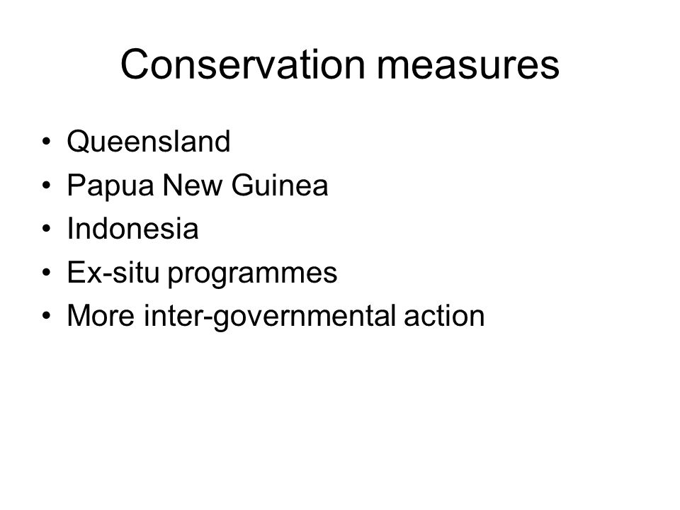 Conservation measures Queensland Papua New Guinea Indonesia Ex-situ programmes More inter-governmental action