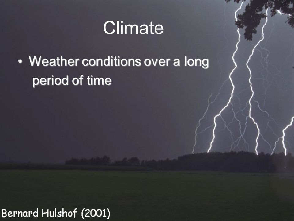 Climate Weather conditions over a longWeather conditions over a long period of time period of time