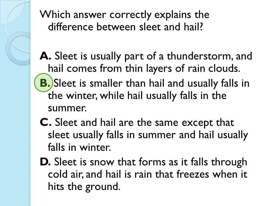 Which answer correctly explains the difference between sleet and hail? A. Sleet is usually part of a thunderstorm, and hail comes from thin layers of