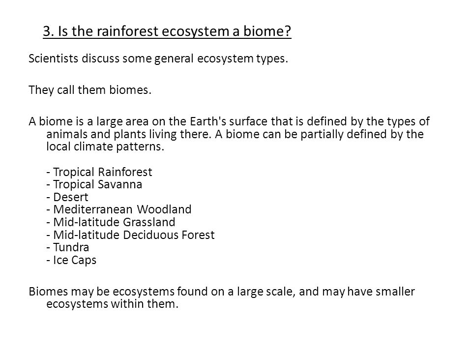 3. Is the rainforest ecosystem a biome. Scientists discuss some general ecosystem types.