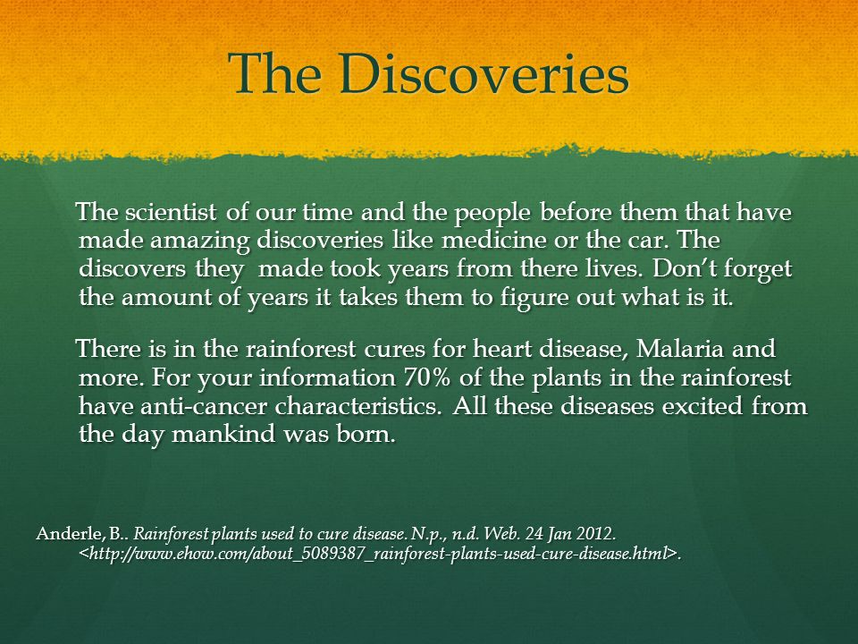 The Discoveries The scientist of our time and the people before them that have made amazing discoveries like medicine or the car.