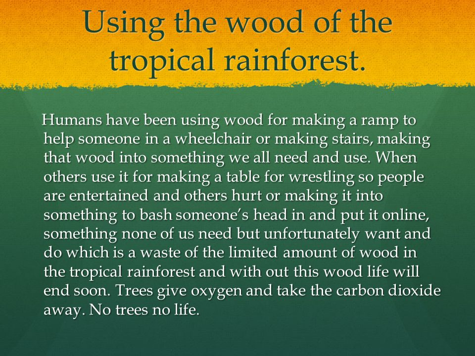 Using the wood of the tropical rainforest.