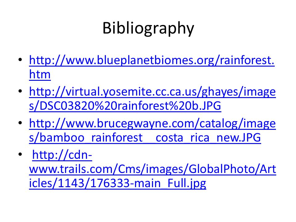 Bibliography http://www.blueplanetbiomes.org/rainforest.