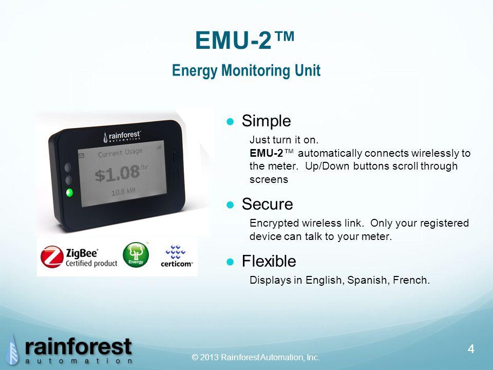 © 2013 Rainforest Automation, Inc. 4 ●Simple Just turn it on.