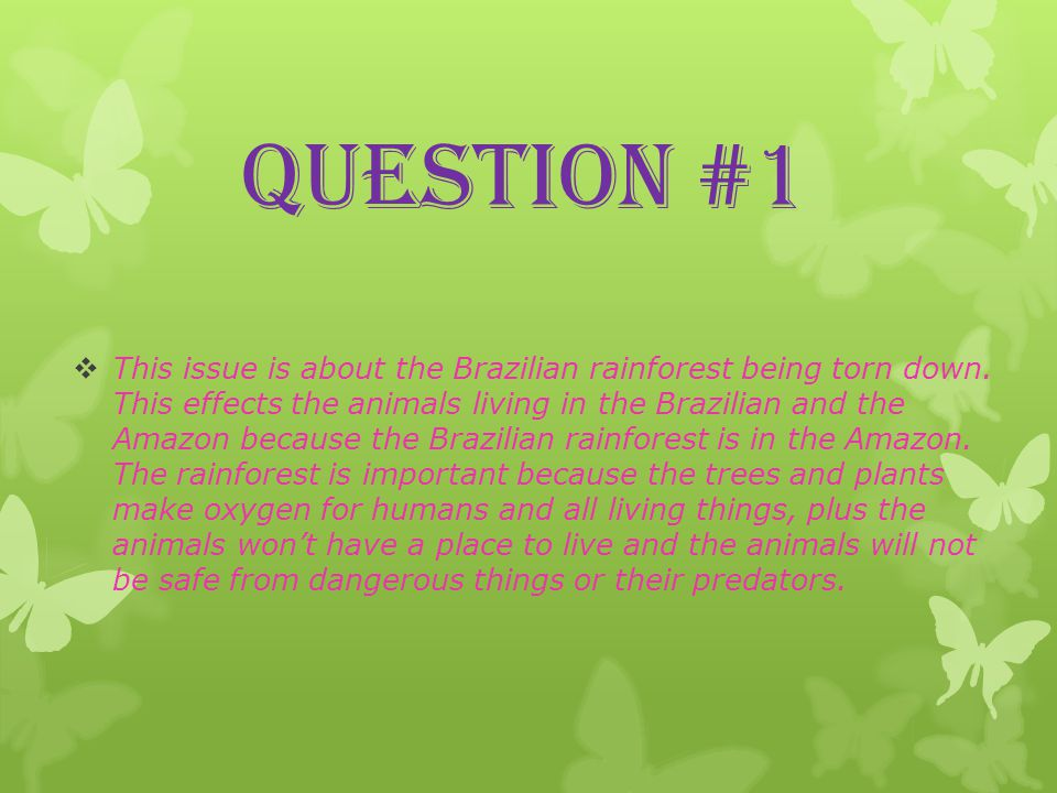 Question #1  This issue is about the Brazilian rainforest being torn down.