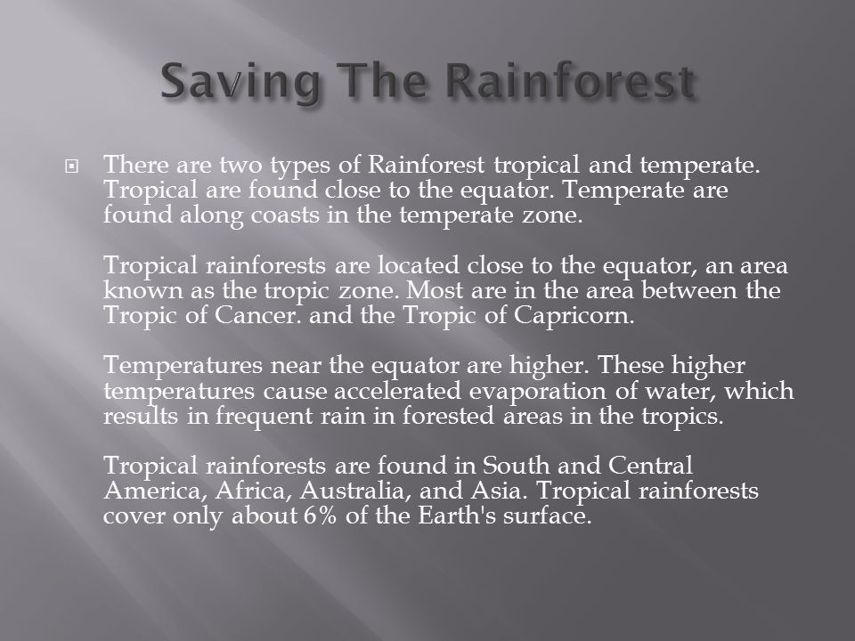  There are two types of Rainforest tropical and temperate.