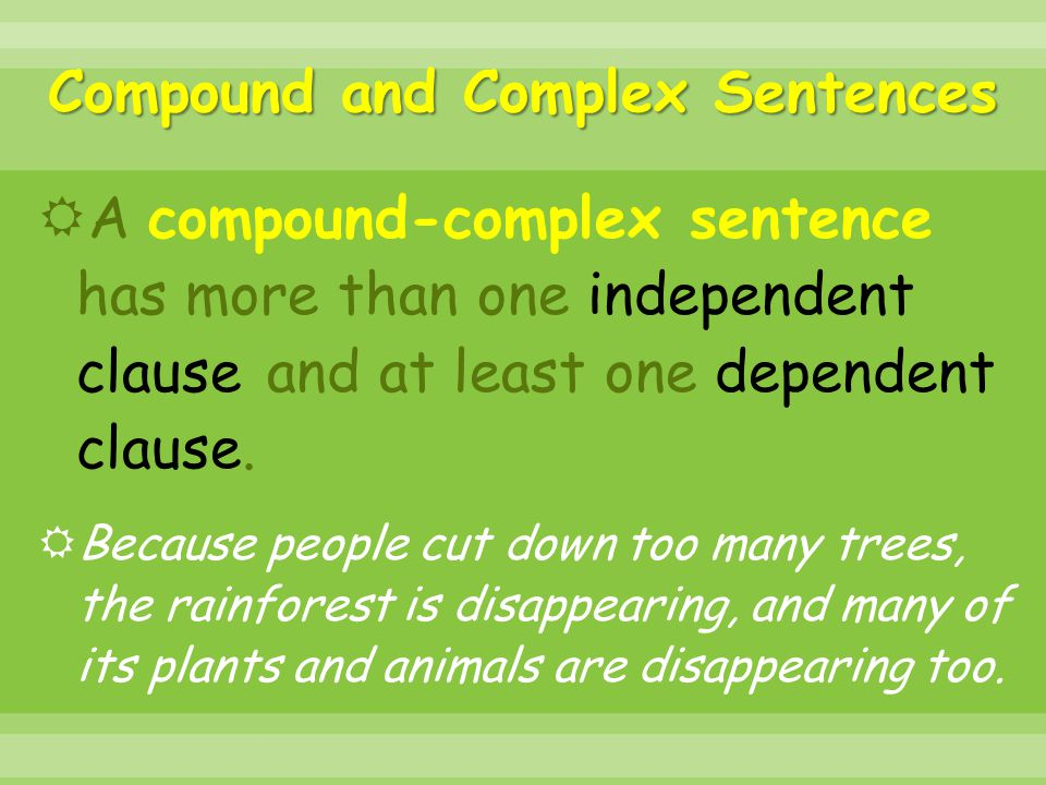 Compound and Complex Sentences  A compound-complex sentence has more than one independent clause and at least one dependent clause.  Because people