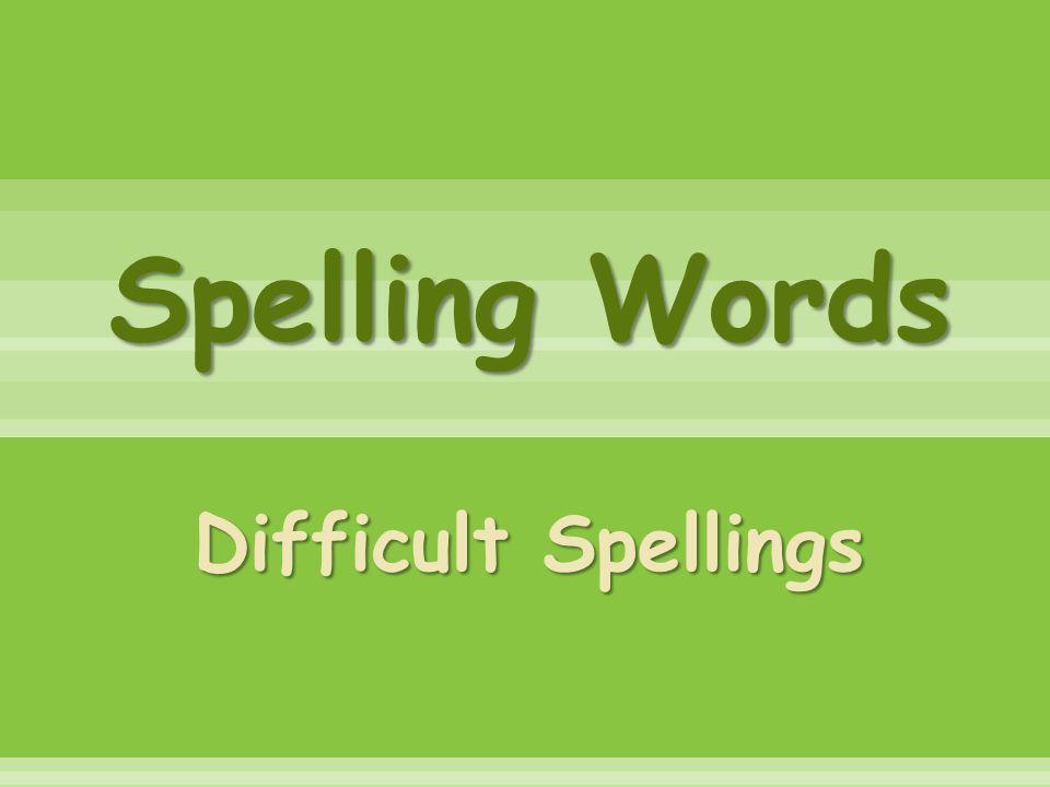 Spelling Words Difficult Spellings