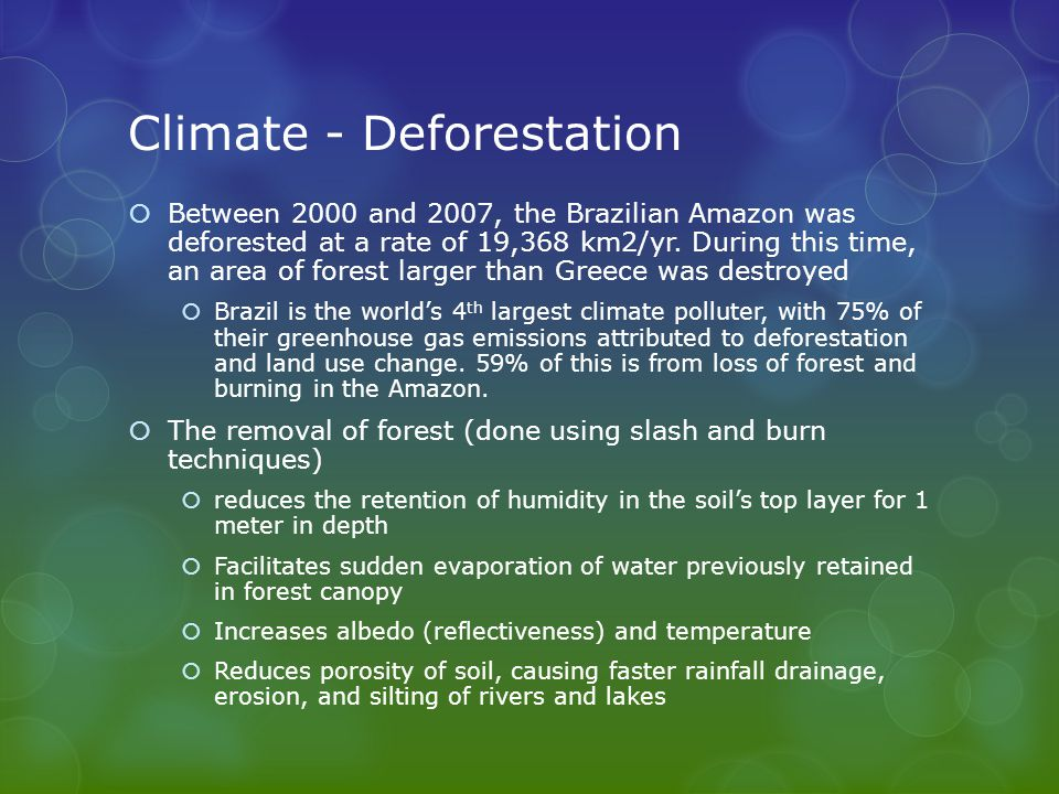 Climate - Deforestation  Between 2000 and 2007, the Brazilian Amazon was deforested at a rate of 19,368 km2/yr.