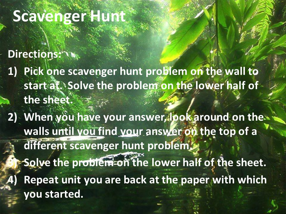 Scavenger Hunt Directions: 1)Pick one scavenger hunt problem on the wall to start at.