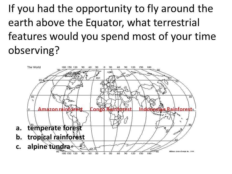 If you had the opportunity to fly around the earth above the Equator, what terrestrial features would you spend most of your time observing? Amazon ra