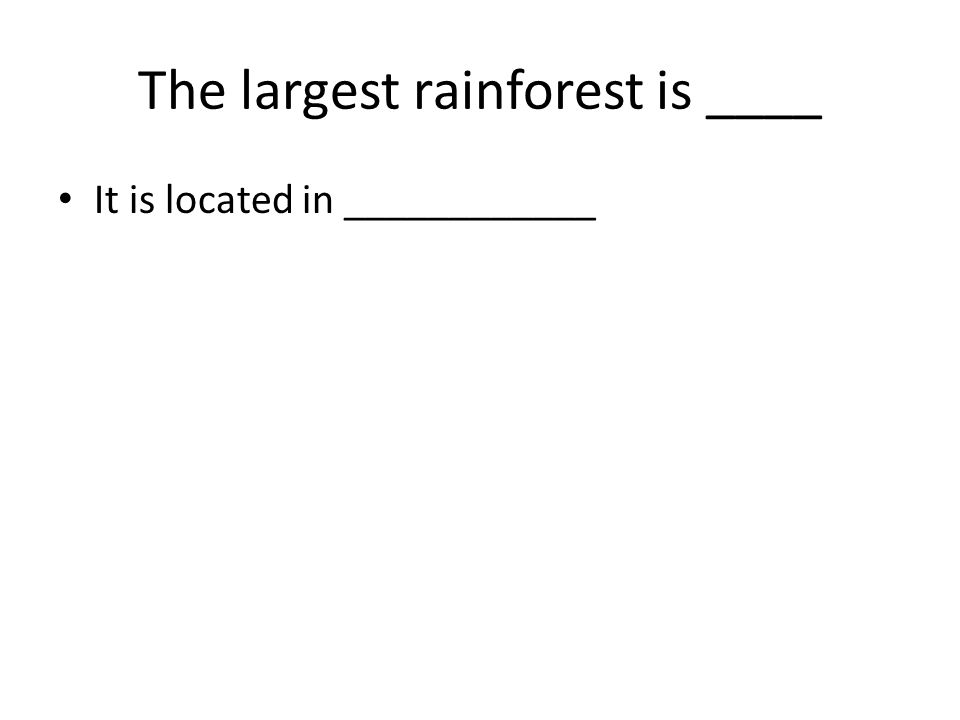 The largest rainforest is ____ It is located in ____________