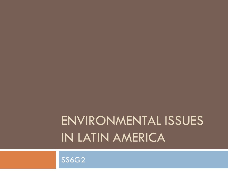ENVIRONMENTAL ISSUES IN LATIN AMERICA SS6G2