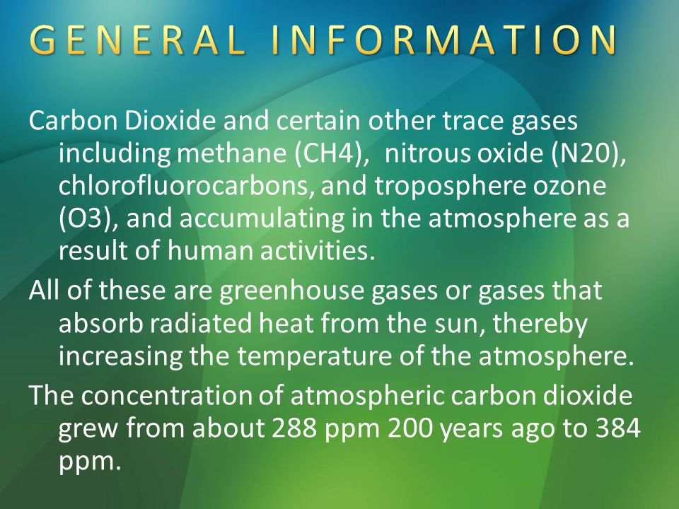 Carbon Dioxide and certain other trace gases including methane (CH4), nitrous oxide (N20), chlorofluorocarbons, and troposphere ozone (O3), and accumulating in the atmosphere as a result of human activities.