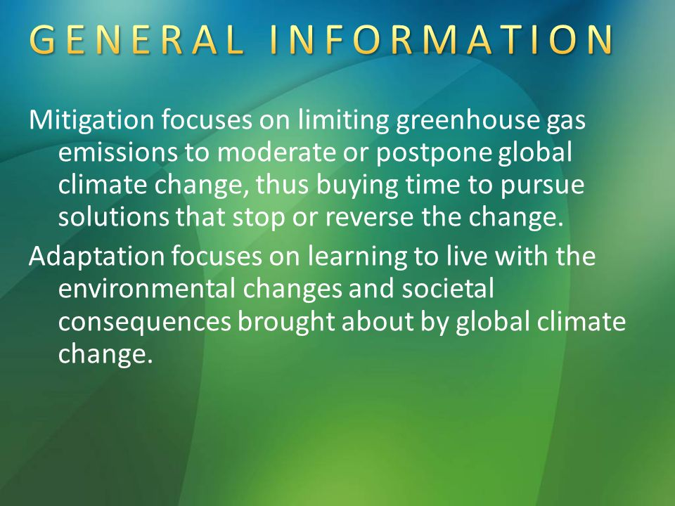 Mitigation focuses on limiting greenhouse gas emissions to moderate or postpone global climate change, thus buying time to pursue solutions that stop