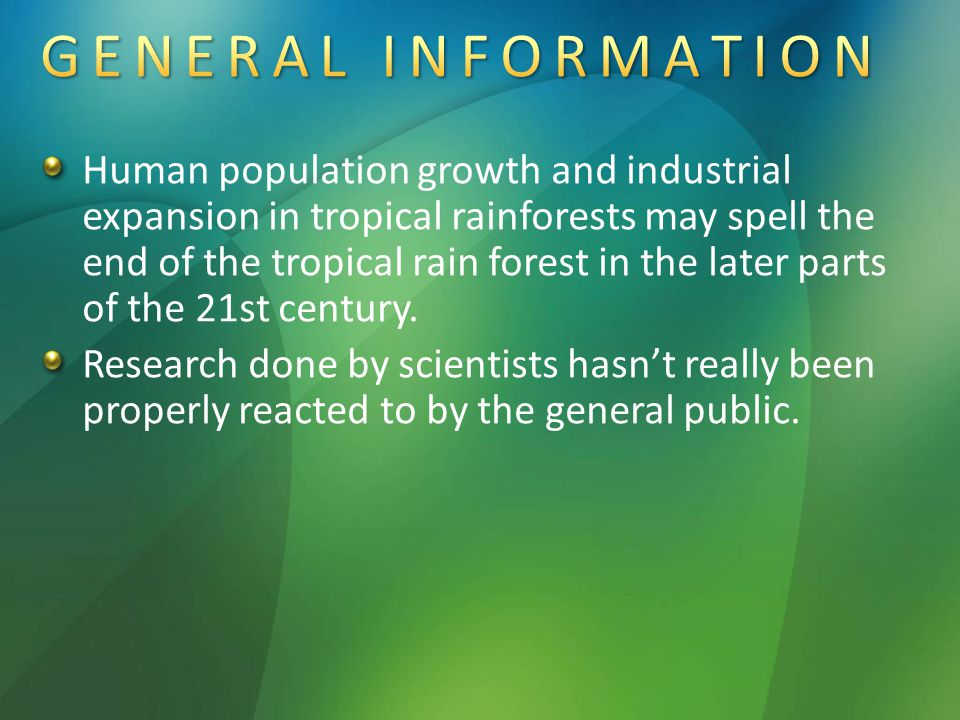 Human population growth and industrial expansion in tropical rainforests may spell the end of the tropical rain forest in the later parts of the 21st century.