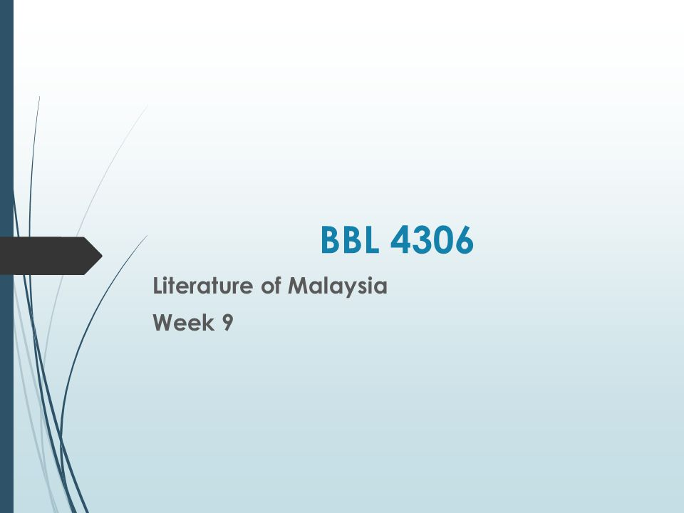 BBL 4306 Literature of Malaysia Week 9
